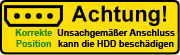 Unsachgemäßer Anschluss des 4-Pin Steckers kann die HDD schädigen!